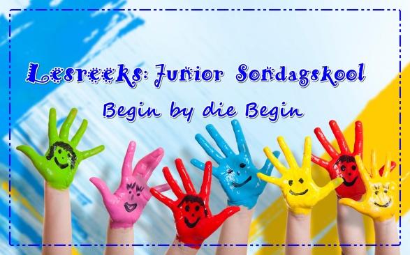 LESREEKS - Junior Sondagskool - Begin by die begin