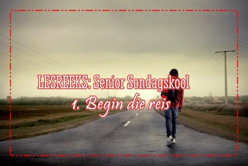 LESREEKS - Senior Sondagskool - Begin die reis
