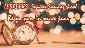 LESREEKS - Senior Sondagskool - Begin van 'n nuwe jaar