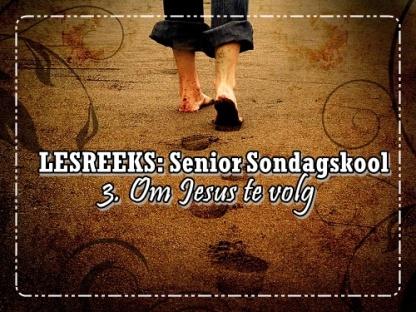 LESREEKS - Senior Sondagskool - Om Jesus te volg