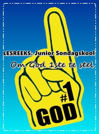 LESREEKS - Junior Sondagskool - Om God 1ste te stel