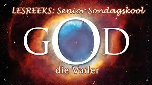 LESREEKS - Senior Sondagskool - God die Vader