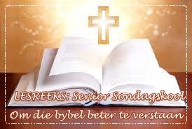 LESREEKS - Senior Sondagskool - Om die Bybel beter te verstaan