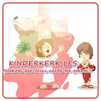 Kinderkerk les - Hoekom het Jesus aarde toe gekom