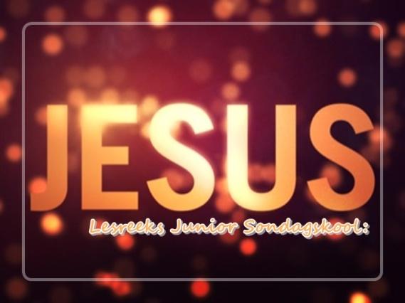 Junior Sondagskool lesreeks - Jesus
