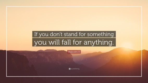 43040-Malcolm-X-Quote-If-you-don-t-stand-for-something-you-will-fall-for